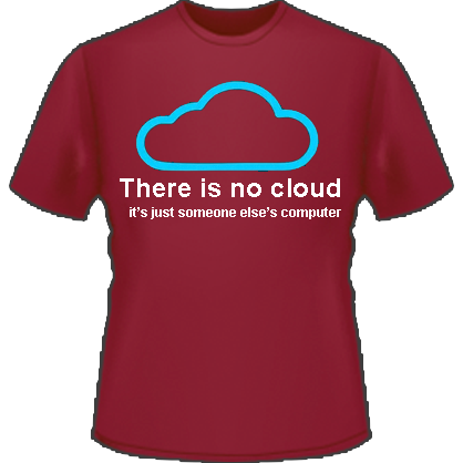 There Is No Cloud Its Just Someone Elses Computer T-Shirt (White)